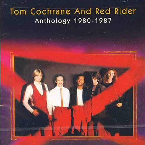 Anthology 1980-1987 - Tom Cochrane and Red Rider