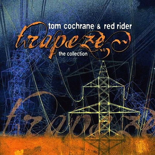 Trapeze The Collection - Tom Cochrane and Red Rider
